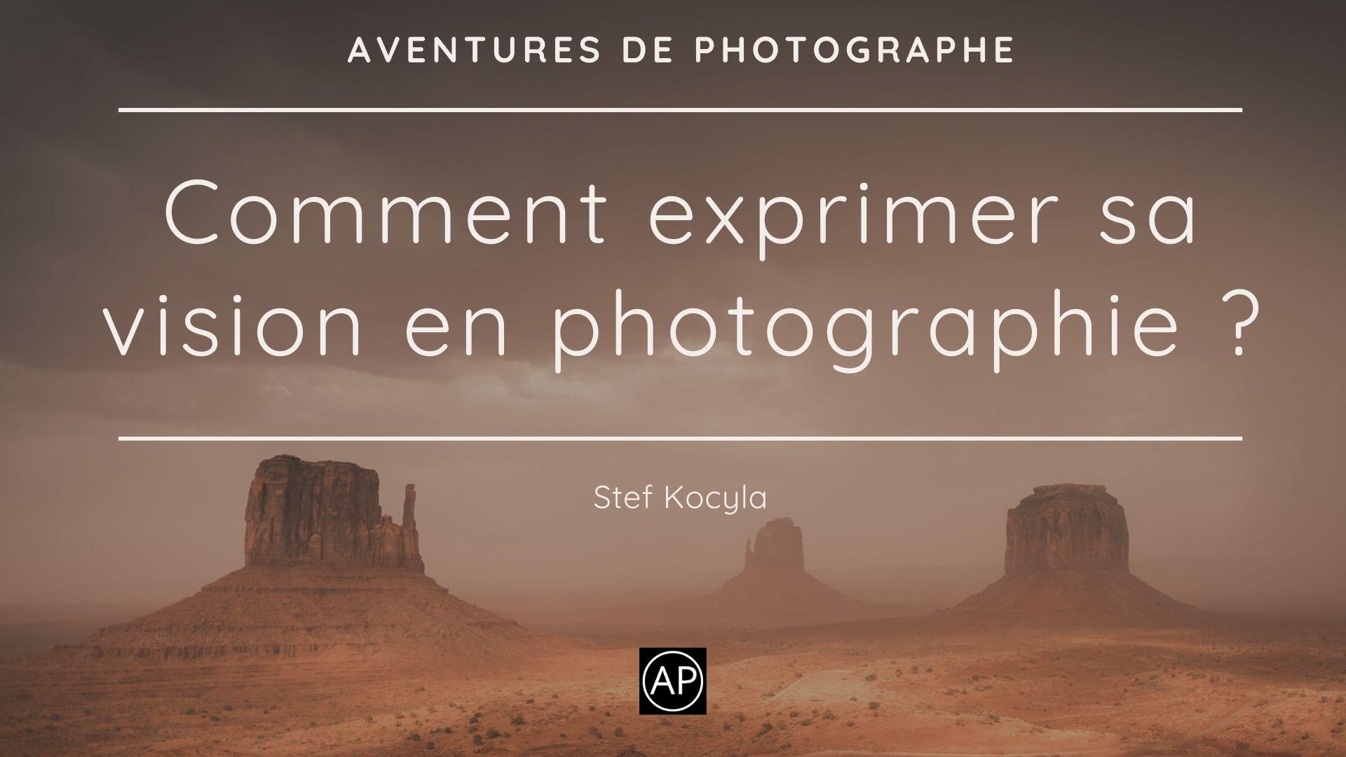 Comment exprimer sa vision en photographie
